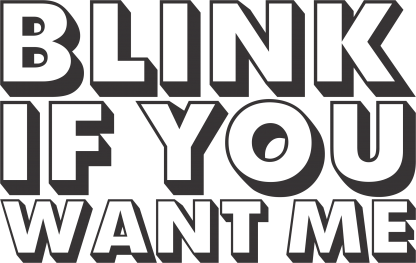 Blink-if-you-want-me-motiv